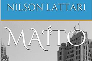 Escritor e colunista Nilson Lattari lança seu primeiro romance, Maíto