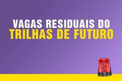 Trilhas de Futuro abre nova oportunidade para vagas residuais dos cursos técnicos gratuitos